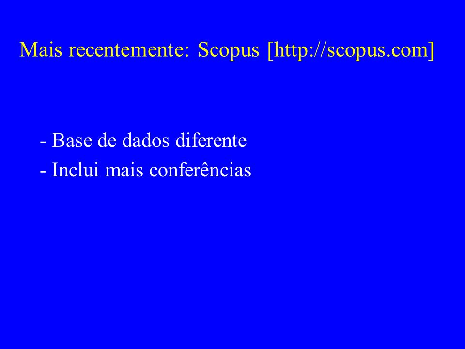 Mais recentemente: Scopus [http://scopus.com]